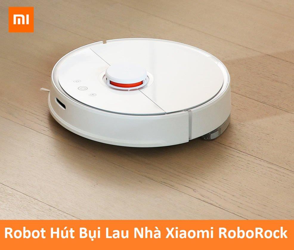 ROBOT HÚT BỤI LAU NHÀ XIAOMI ROBOROCK